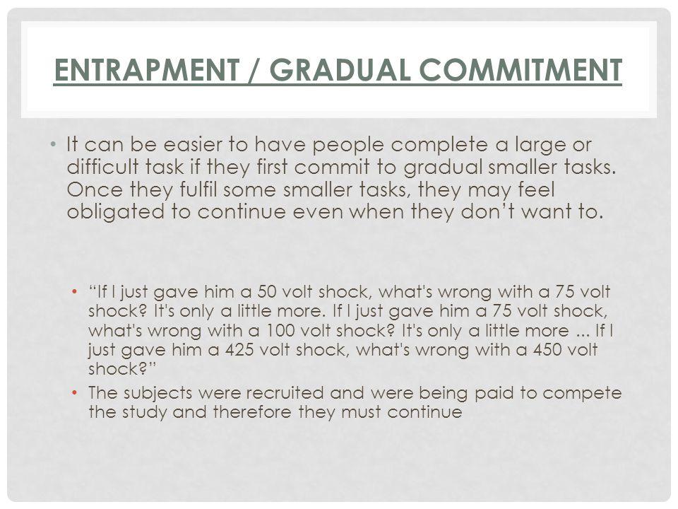 Entrapment / Gradual Commitment