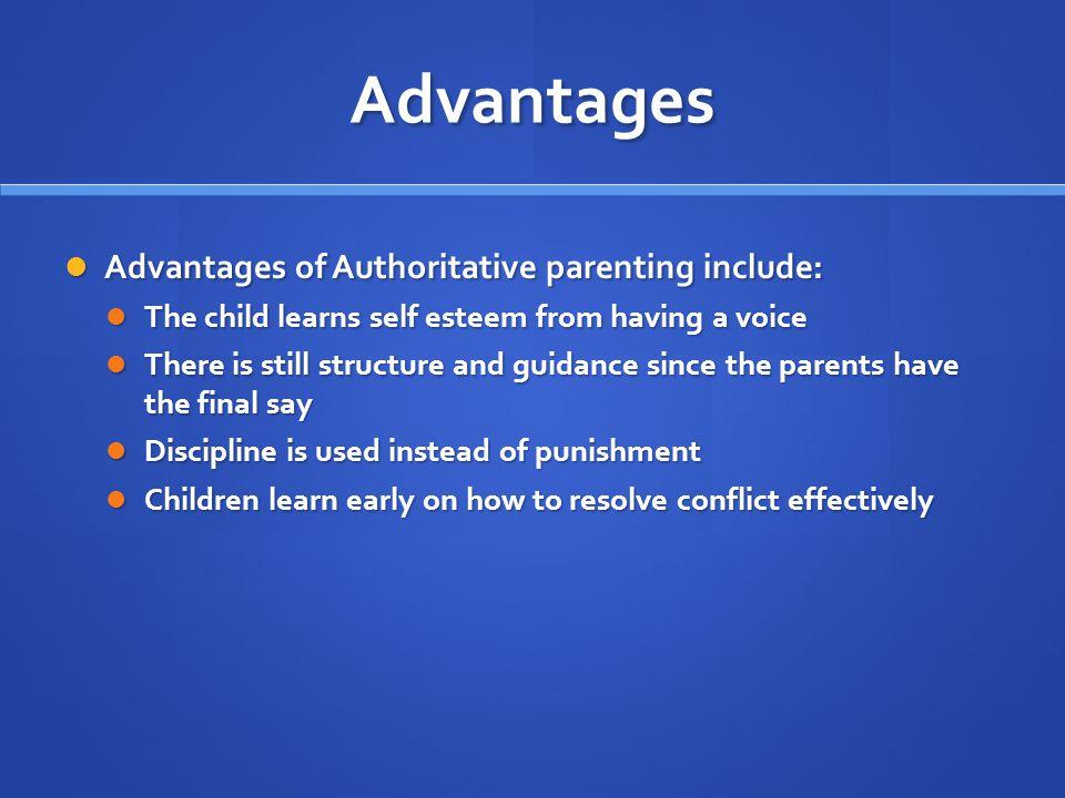 Advantages Advantages of Authoritative parenting include: