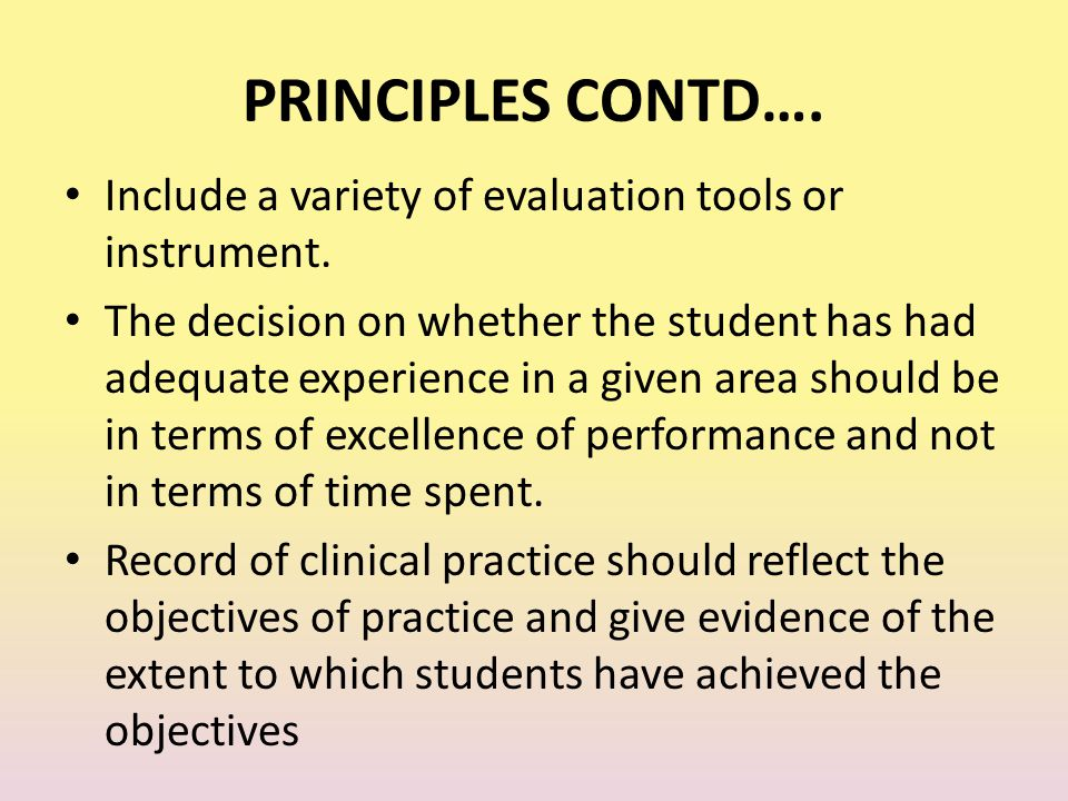 PRINCIPLES CONTD…. Include a variety of evaluation tools or instrument.