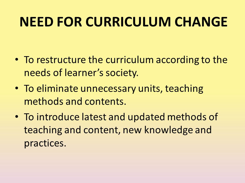 NEED FOR CURRICULUM CHANGE
