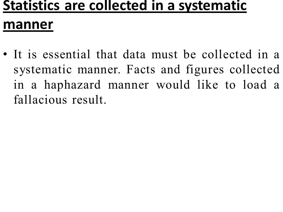 Statistics are collected in a systematic manner