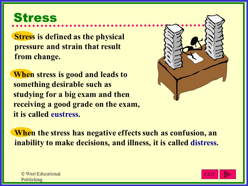 Stress Stress is defined as the physical pressure and strain that result from change.