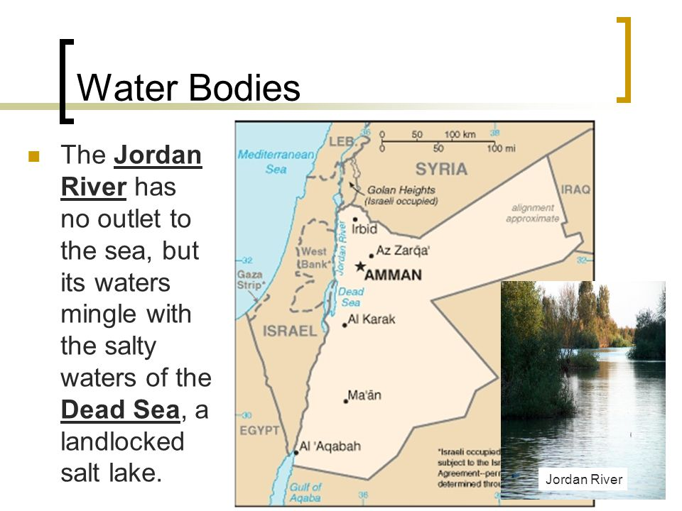 Water Bodies The Jordan River has no outlet to the sea, but its waters mingle with the salty waters of the Dead Sea, a landlocked salt lake.