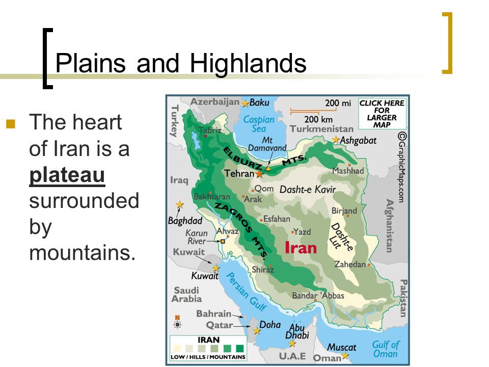 Plains and Highlands The heart of Iran is a plateau surrounded by mountains.