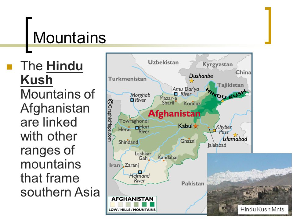 Mountains The Hindu Kush Mountains of Afghanistan are linked with other ranges of mountains that frame southern Asia.