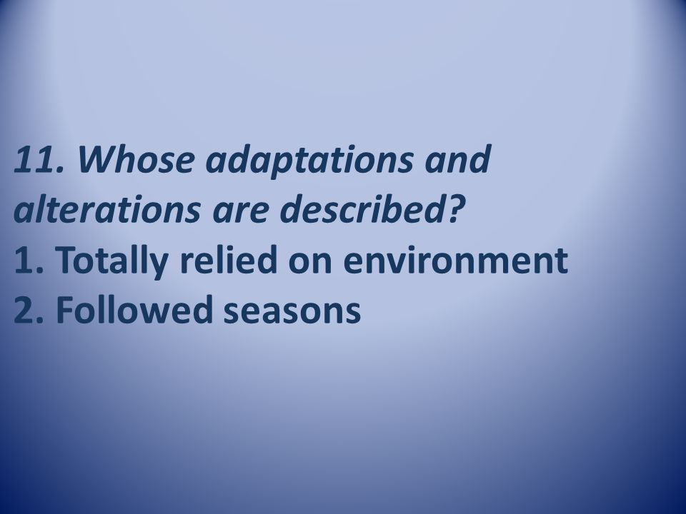 11. Whose adaptations and alterations are described. 1