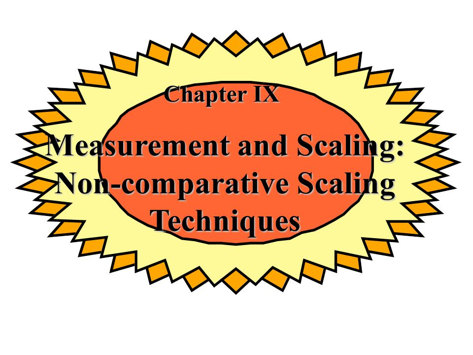 Measurement and Scaling: Non-comparative Scaling Techniques