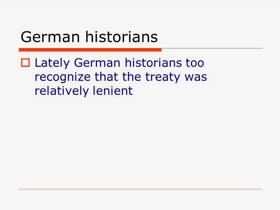 German historians Lately German historians too recognize that the treaty was relatively lenient