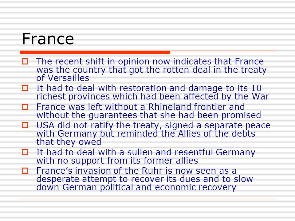 France The recent shift in opinion now indicates that France was the country that got the rotten deal in the treaty of Versailles.