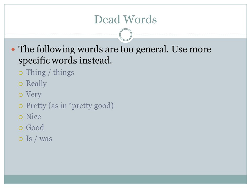 Dead Words The following words are too general. Use more specific words instead. Thing / things. Really.