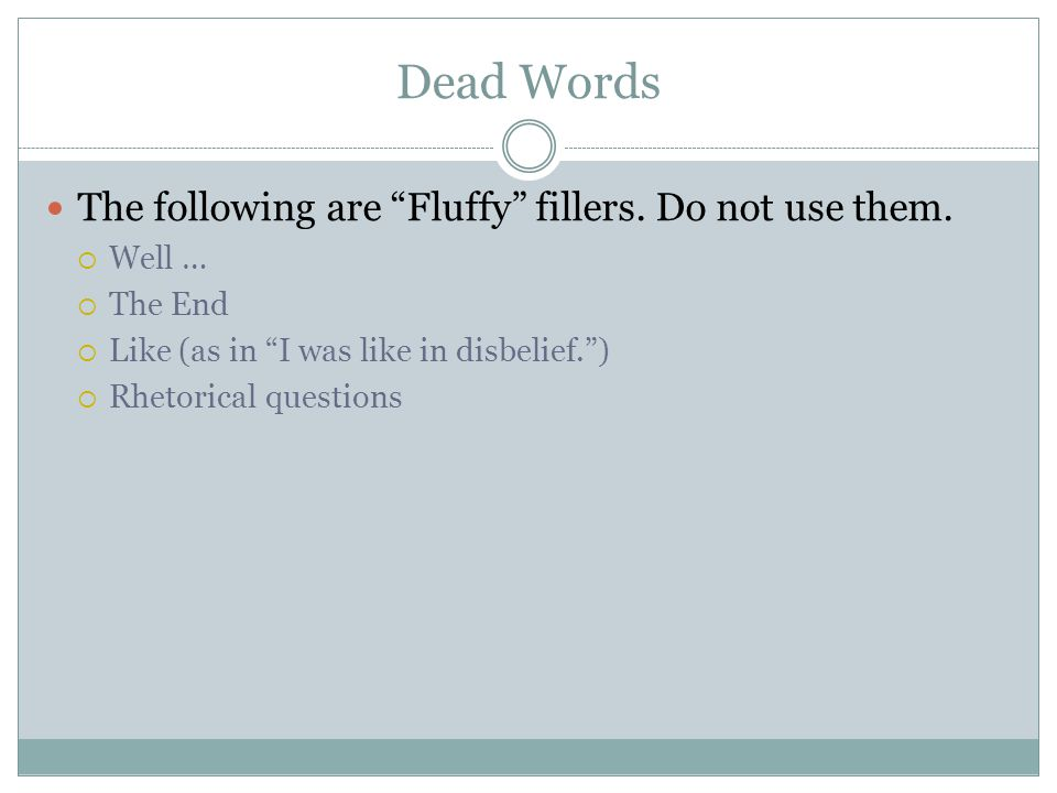 Dead Words The following are Fluffy fillers. Do not use them. Well …