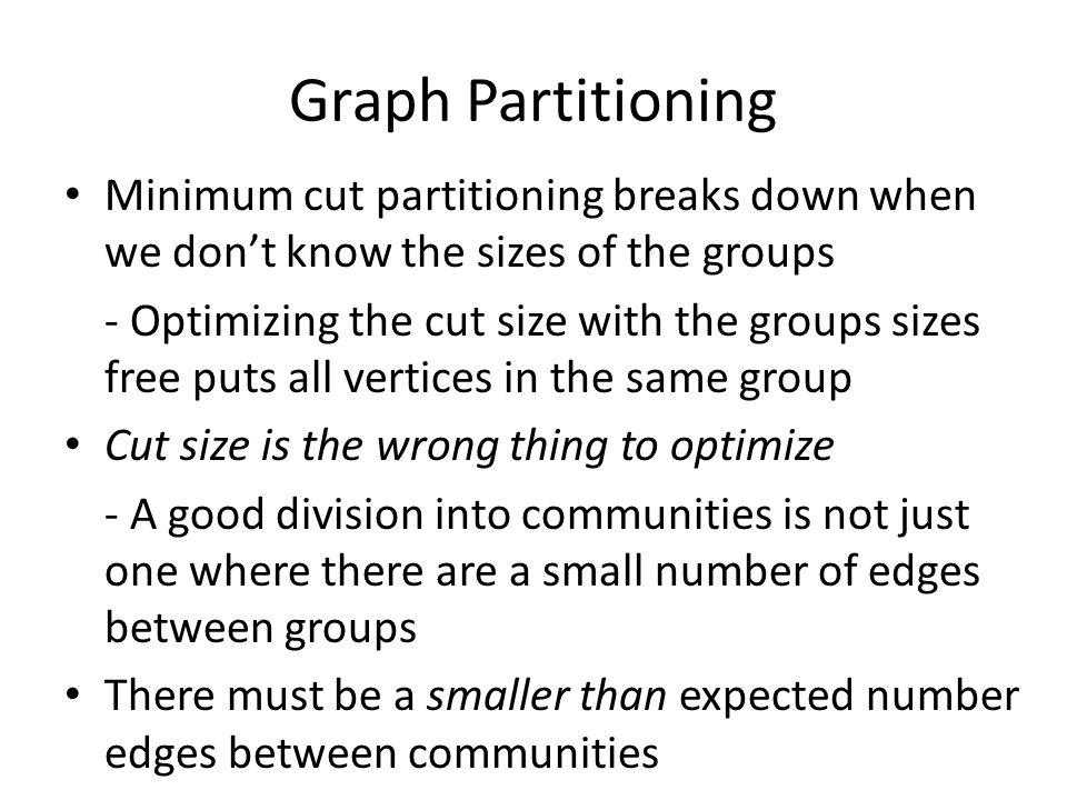 Graph Partitioning Minimum cut partitioning breaks down when we don't know the sizes of the groups.