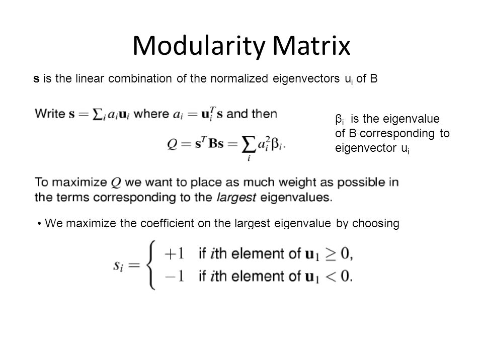 Modularity Matrix s is the linear combination of the normalized eigenvectors ui of B. βi is the eigenvalue of B corresponding to eigenvector ui.