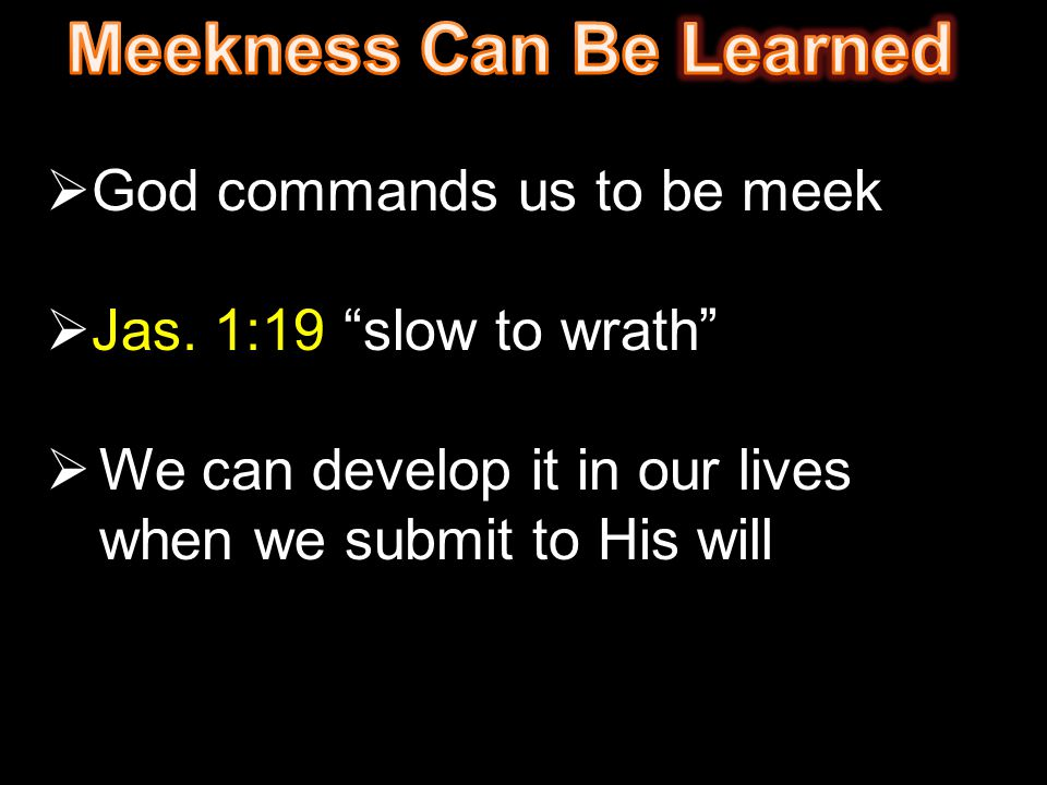 Meekness Can Be Learned