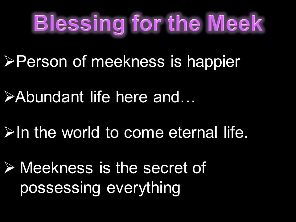 Blessing for the Meek Person of meekness is happier