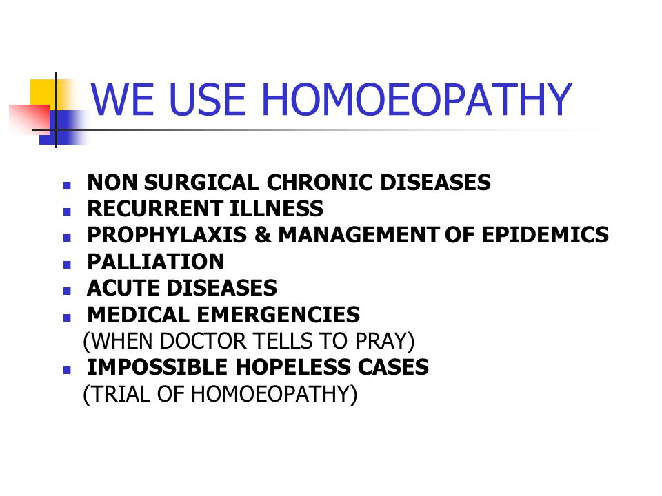 WE USE HOMOEOPATHY NON SURGICAL CHRONIC DISEASES RECURRENT ILLNESS