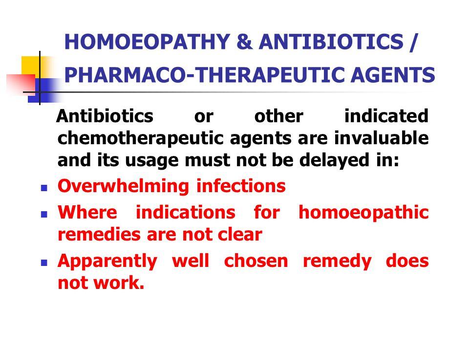 HOMOEOPATHY & ANTIBIOTICS / PHARMACO-THERAPEUTIC AGENTS
