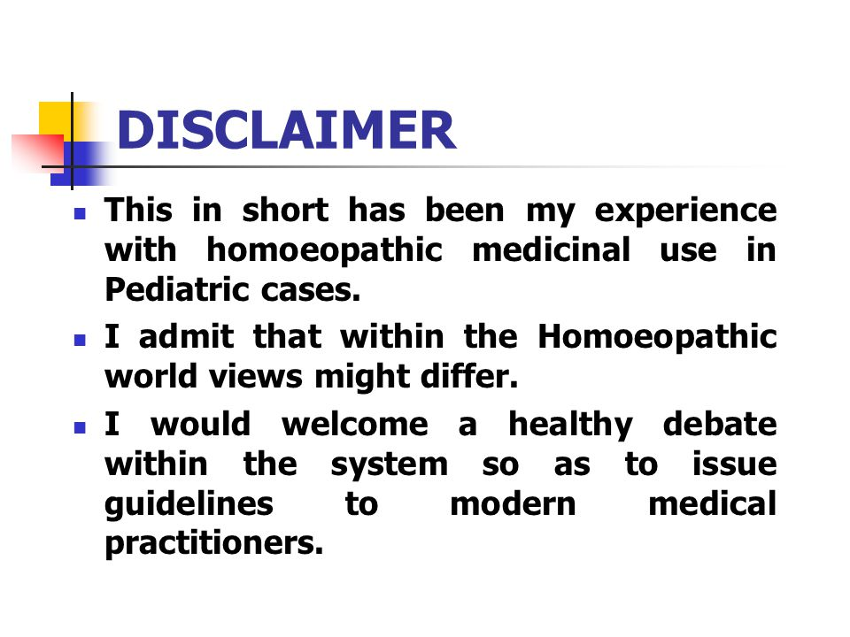 DISCLAIMER This in short has been my experience with homoeopathic medicinal use in Pediatric cases.