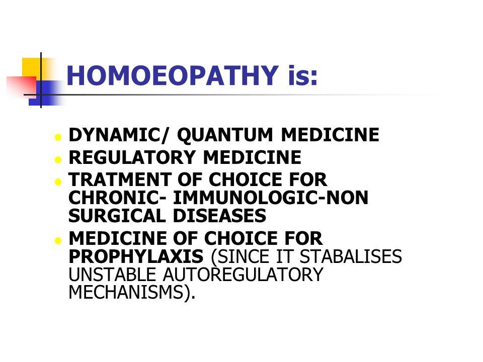 HOMOEOPATHY is: DYNAMIC/ QUANTUM MEDICINE REGULATORY MEDICINE