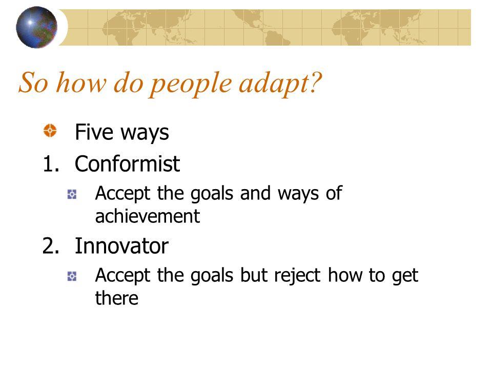 So how do people adapt Five ways Conformist Innovator