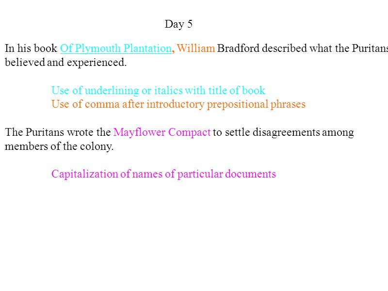 Day 5 In his book Of Plymouth Plantation, William Bradford described what the Puritans believed and experienced.