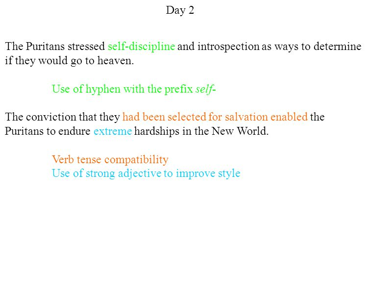 Day 2 The Puritans stressed self-discipline and introspection as ways to determine. if they would go to heaven.