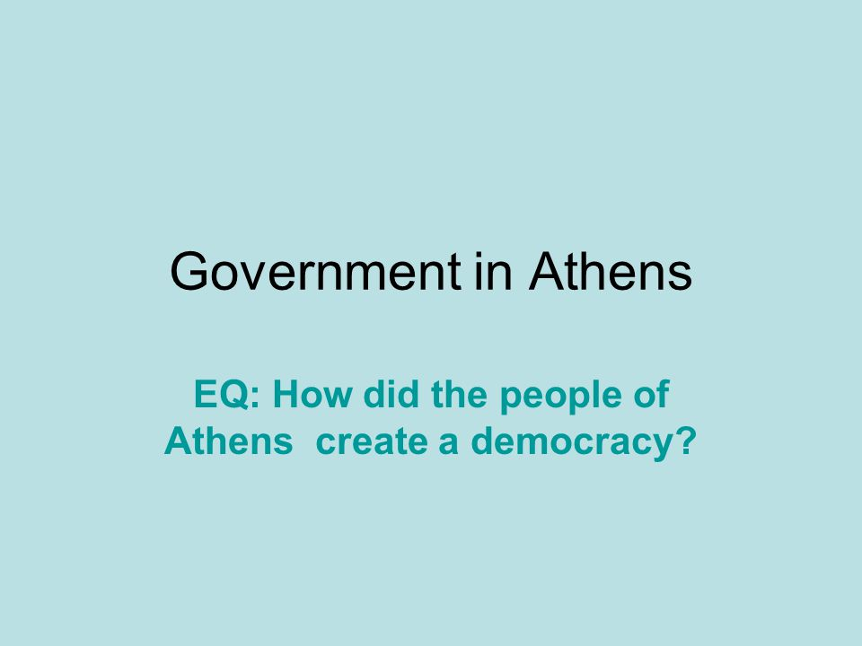 EQ: How did the people of Athens create a democracy