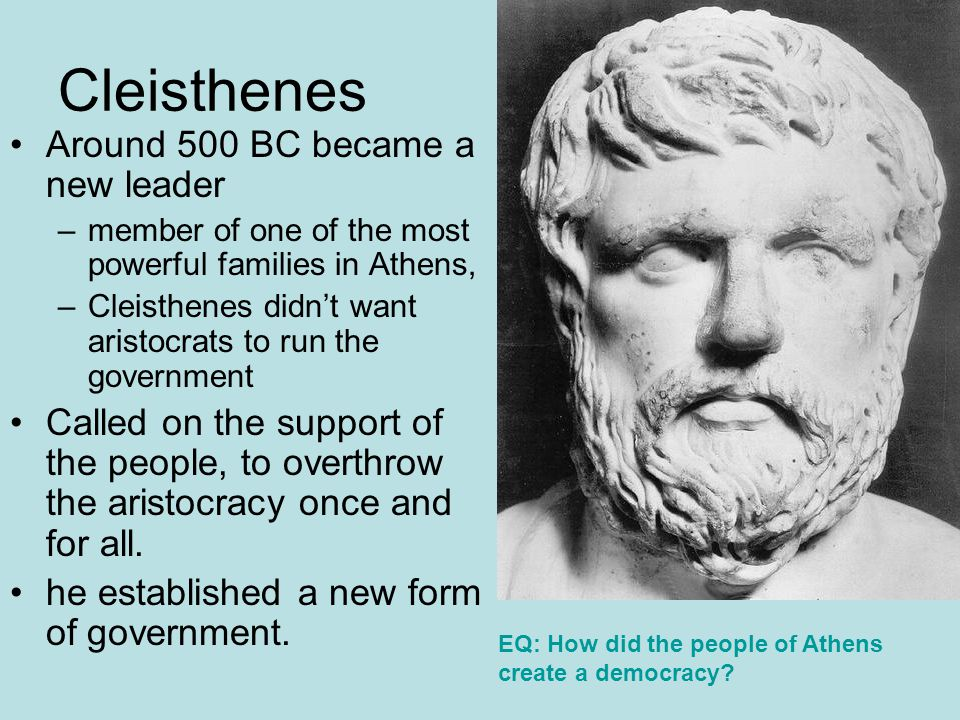Cleisthenes Around 500 BC became a new leader