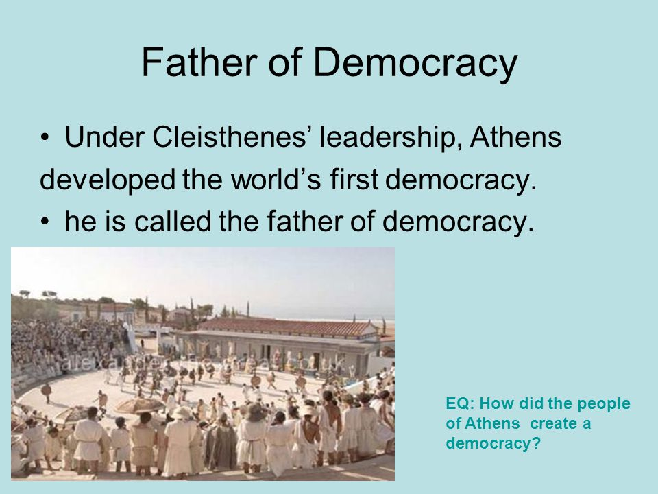 Father of Democracy Under Cleisthenes' leadership, Athens