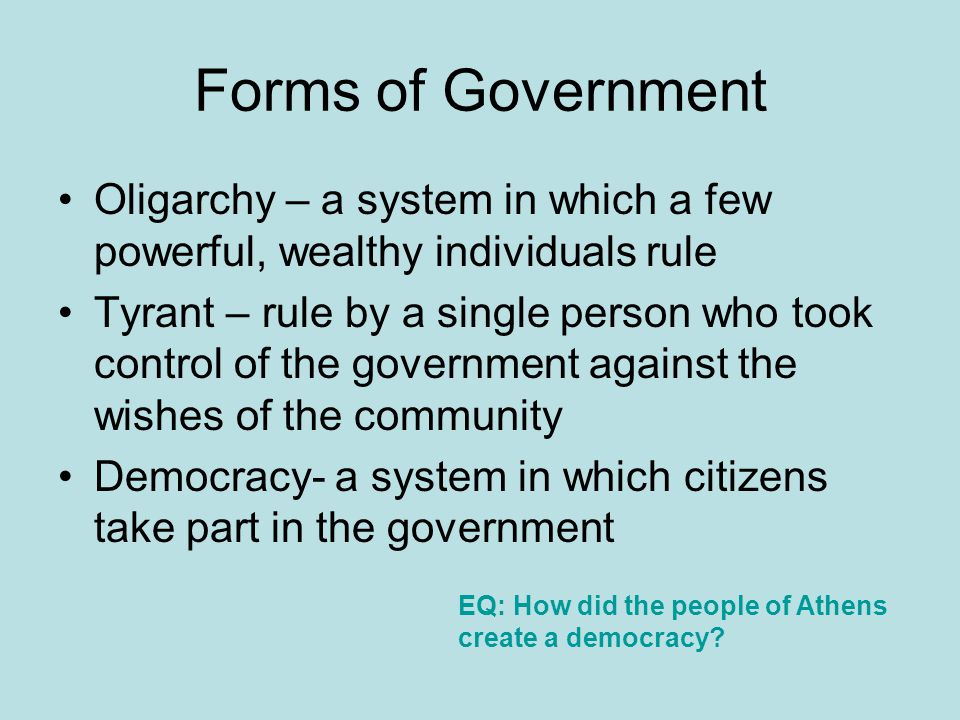 Forms of Government Oligarchy – a system in which a few powerful, wealthy individuals rule.