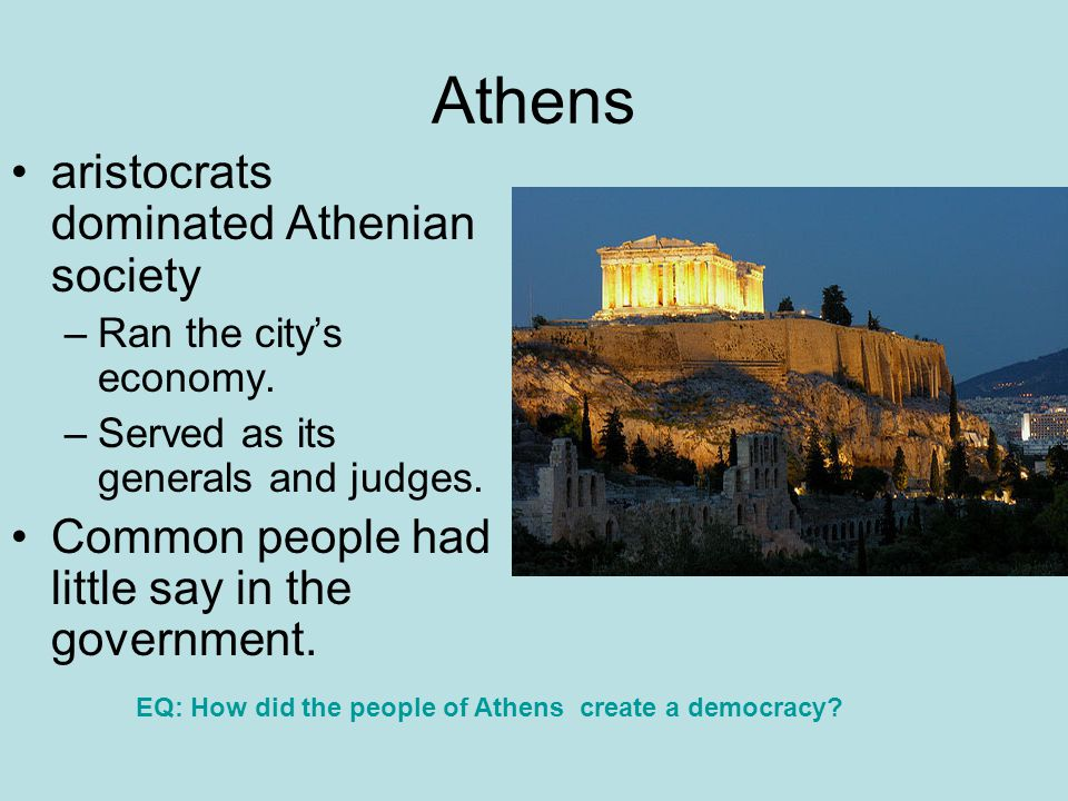 Athens aristocrats dominated Athenian society