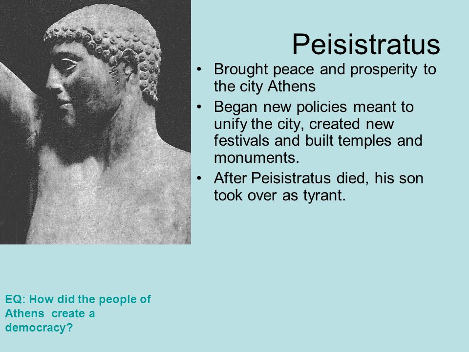 Peisistratus Brought peace and prosperity to the city Athens