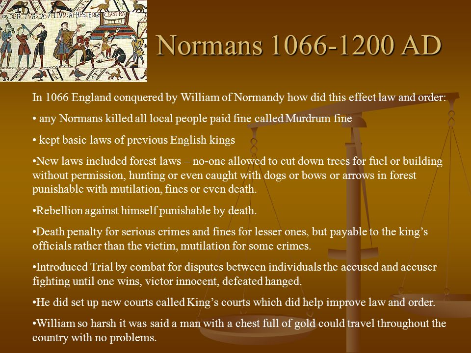 Normans 1066-1200 AD In 1066 England conquered by William of Normandy how did this effect law and order: