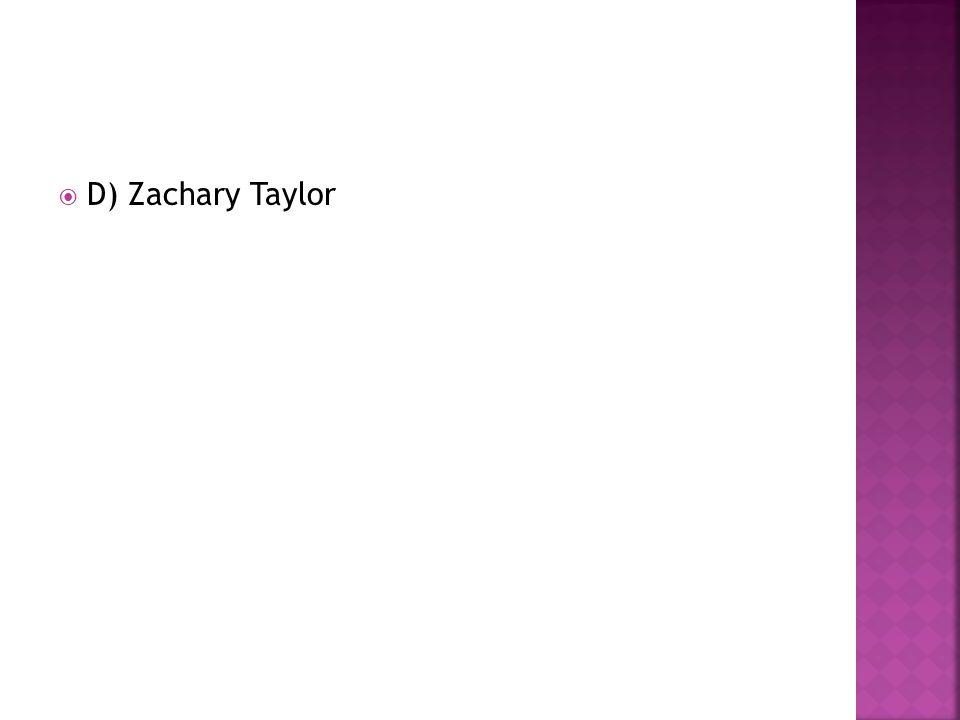 D) Zachary Taylor