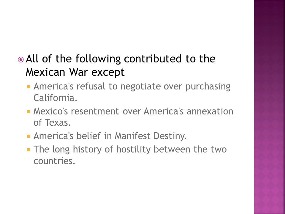 All of the following contributed to the Mexican War except