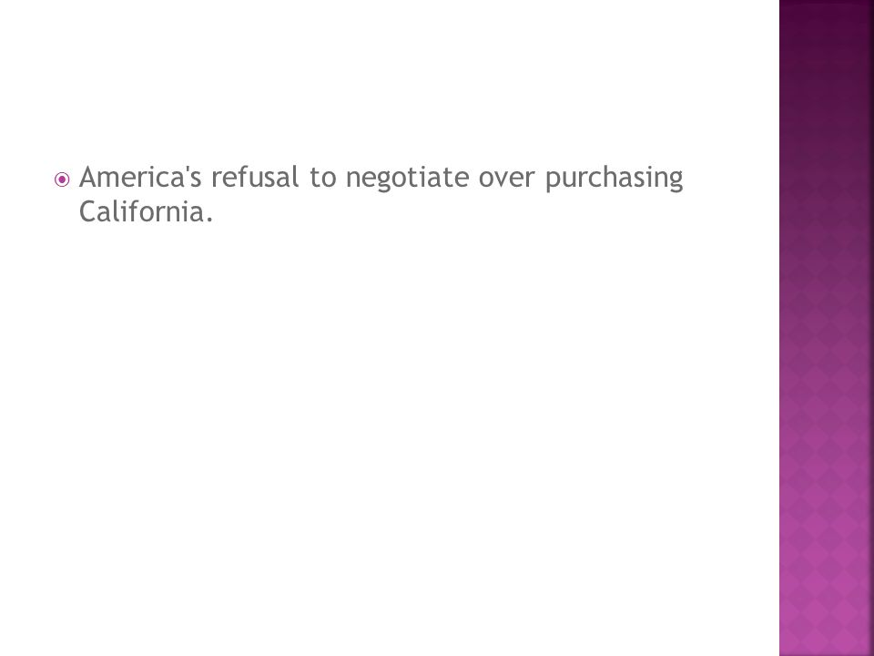 America s refusal to negotiate over purchasing California.