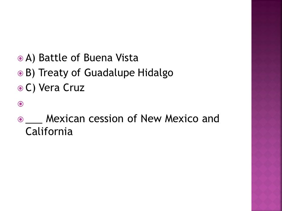 ___ Mexican cession of New Mexico and California