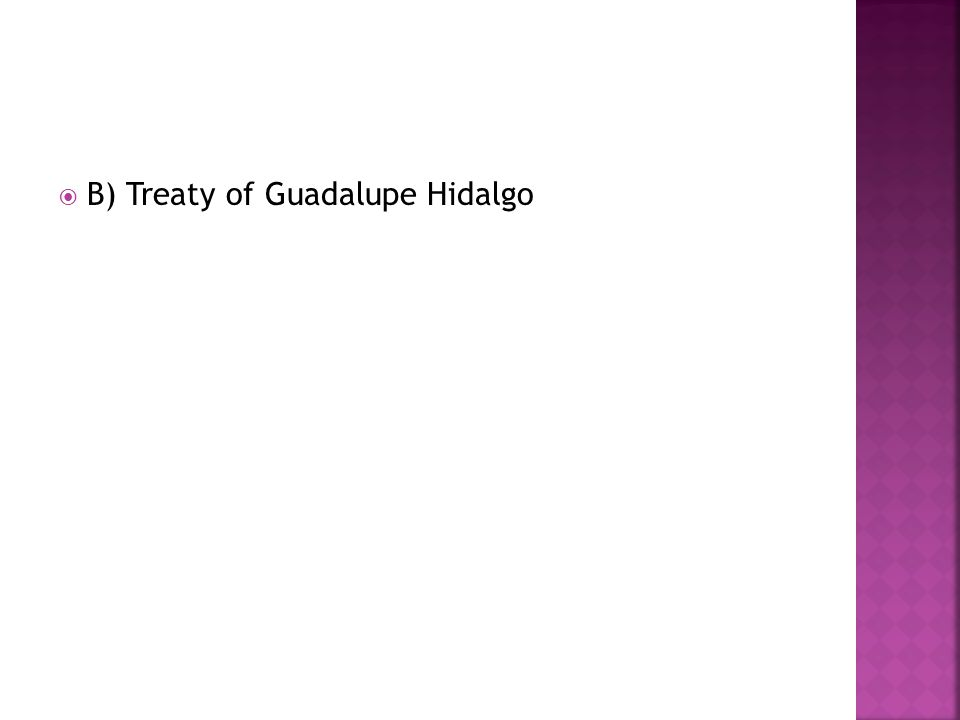B) Treaty of Guadalupe Hidalgo