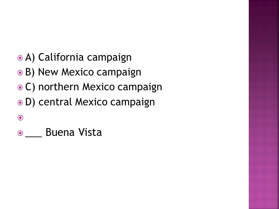 ___ Buena Vista A) California campaign B) New Mexico campaign