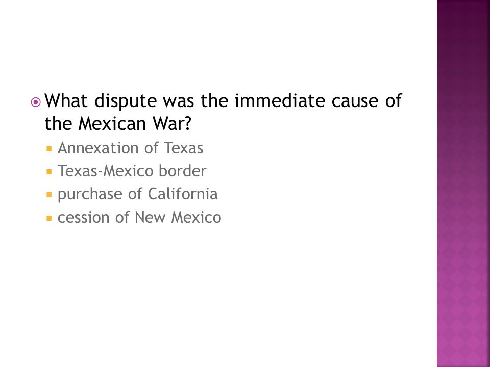 What dispute was the immediate cause of the Mexican War