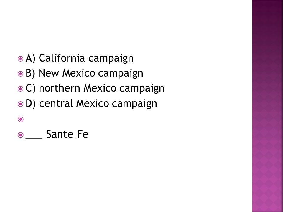 ___ Sante Fe A) California campaign B) New Mexico campaign