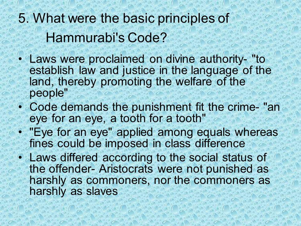 5. What were the basic principles of Hammurabi s Code