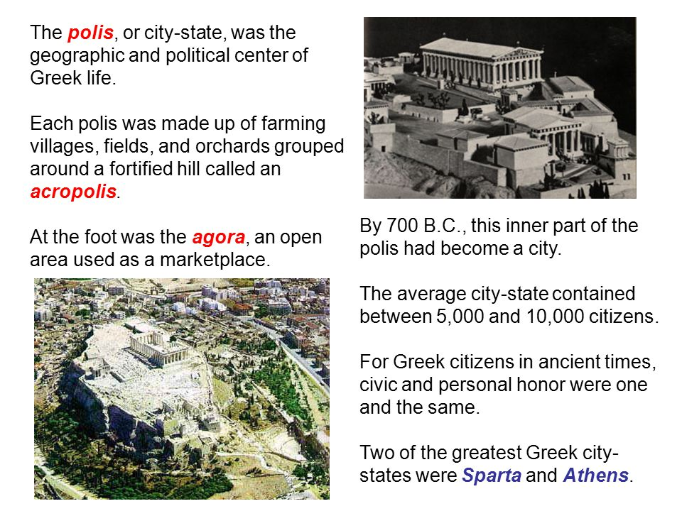 The polis, or city-state, was the geographic and political center of Greek life.