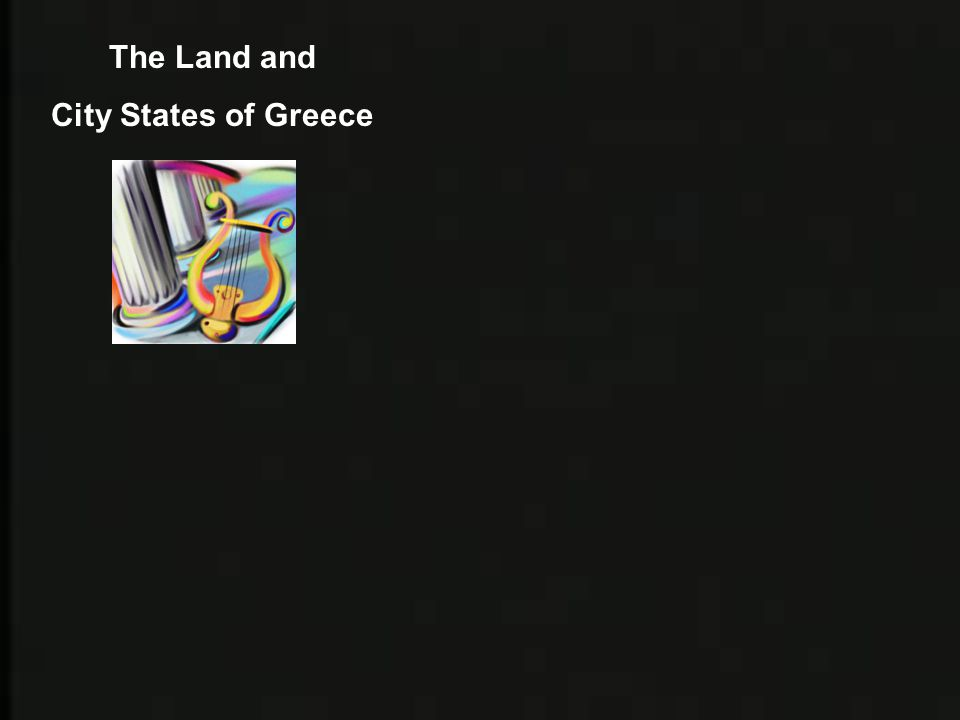 The Land and City States of Greece