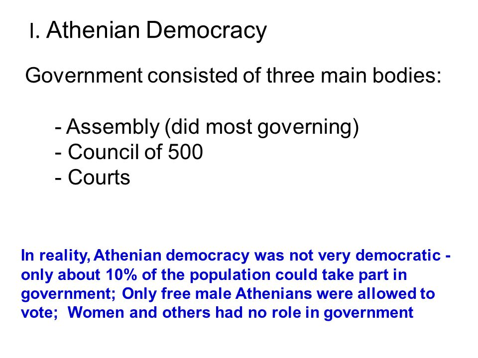 I. Athenian Democracy Government consisted of three main bodies: