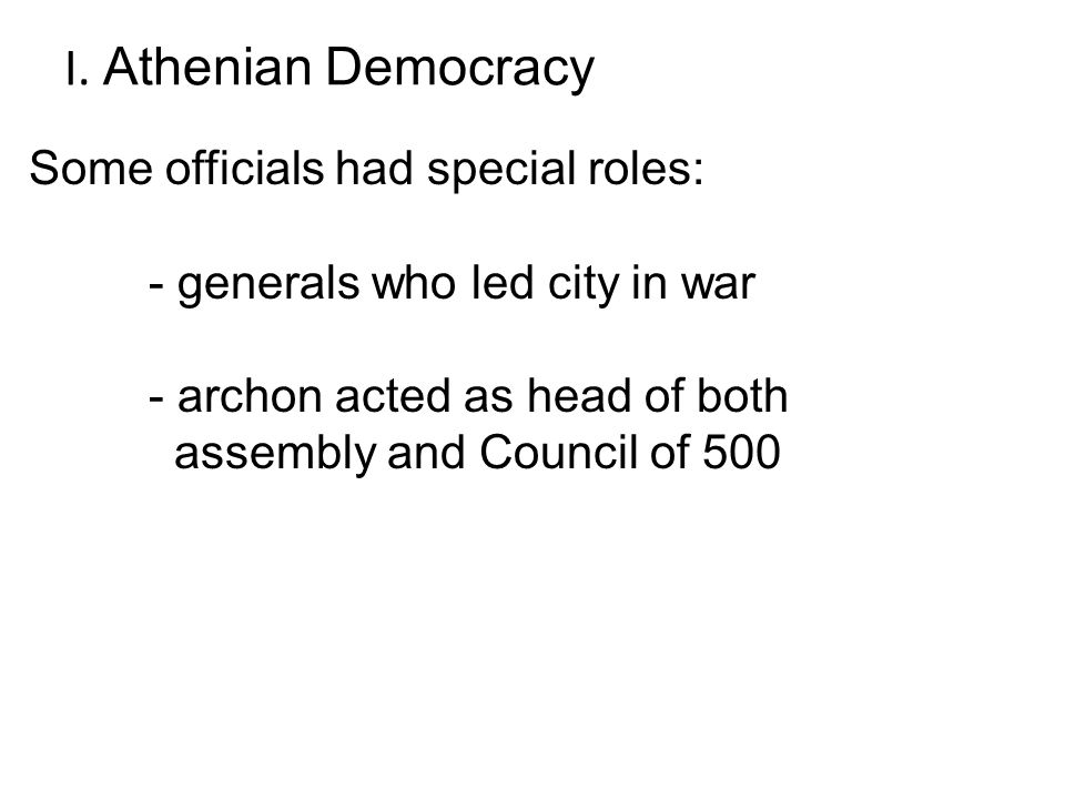 I. Athenian Democracy Some officials had special roles: