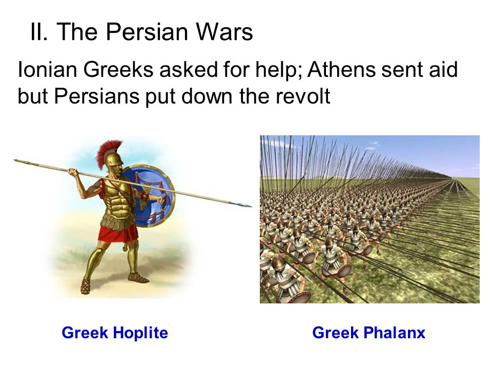 II. The Persian Wars Ionian Greeks asked for help; Athens sent aid but Persians put down the revolt.
