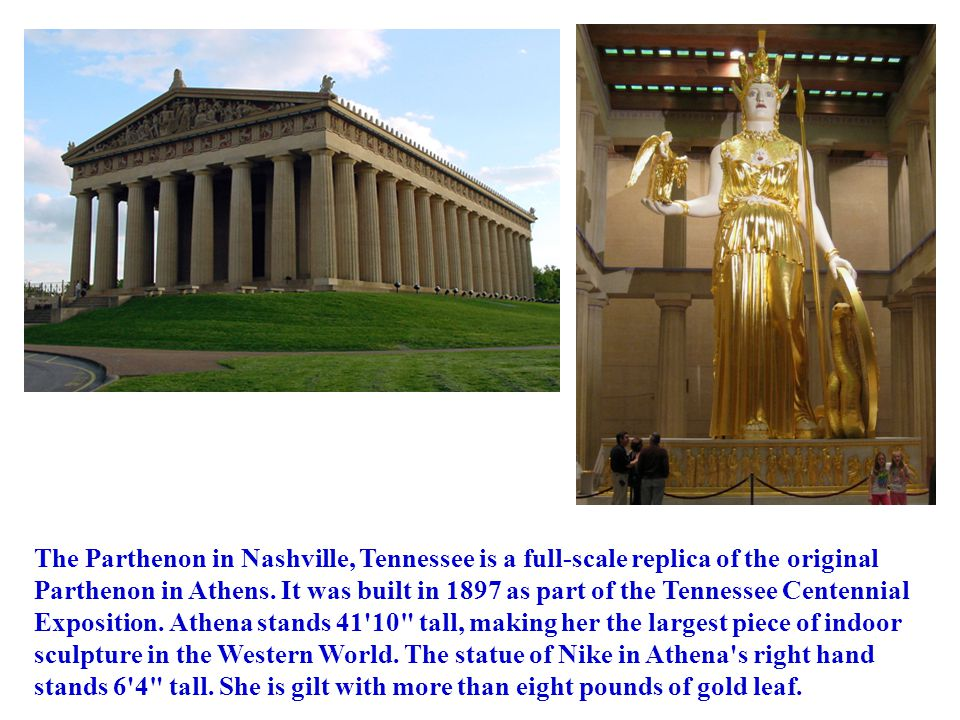 The Parthenon in Nashville, Tennessee is a full-scale replica of the original Parthenon in Athens.