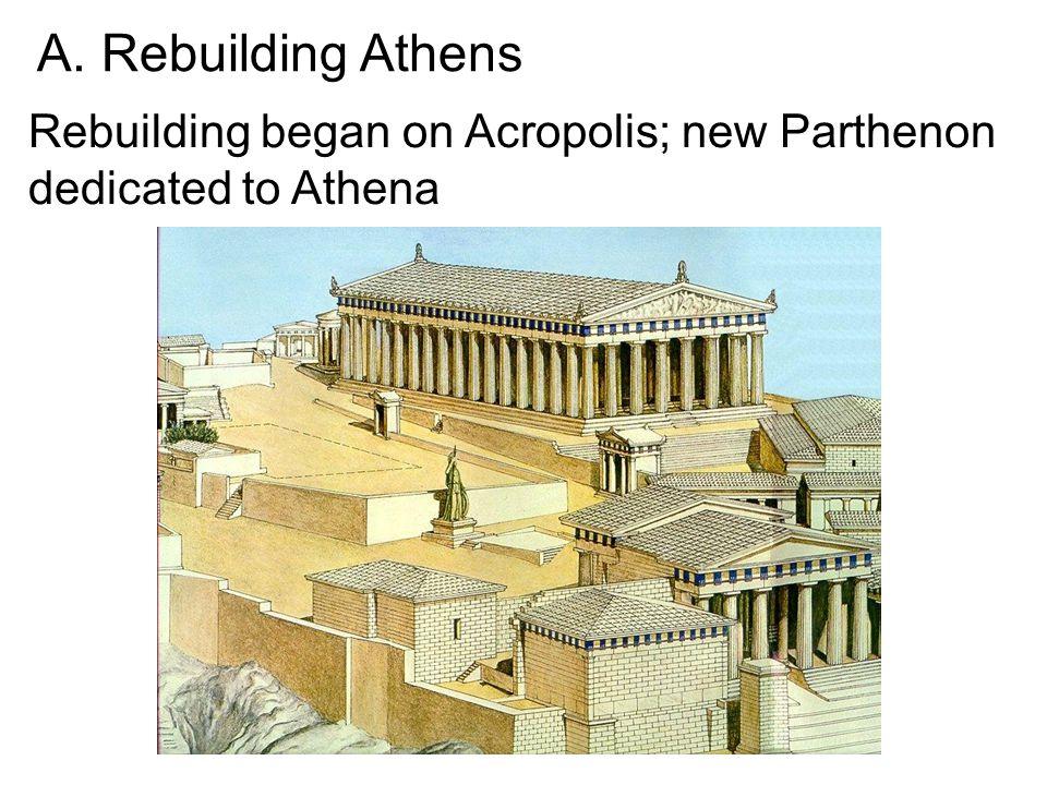 A. Rebuilding Athens Rebuilding began on Acropolis; new Parthenon dedicated to Athena