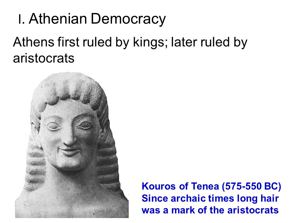 I. Athenian Democracy Athens first ruled by kings; later ruled by aristocrats.